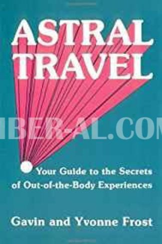 Astral Travel: Your Guide to the Secrets of Out-Of-The-Body Experiences (Revised)