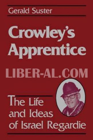 Crowley's Apprentice: The Life and Ideas of Israel Regardie (American) (American)