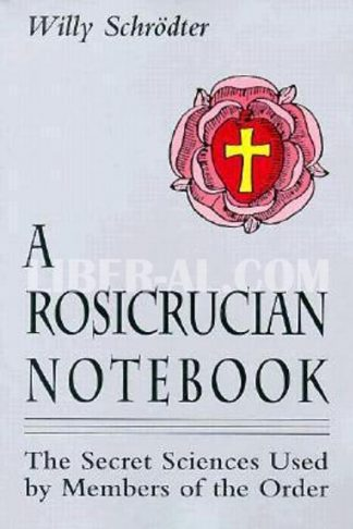 Rosicrucian Notebook: The Secret Sciences Used by Members of the Order