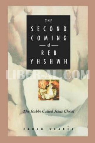 Second Coming of Reb Yhshwh: The Rabbi Called Jesus Christ