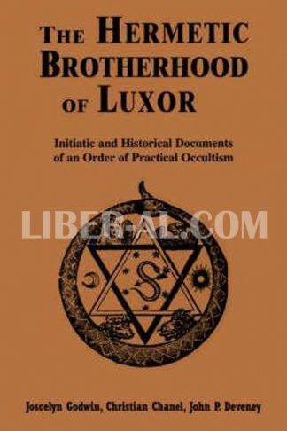 Hermetic Brotherhood of Luxor: Initiatic and Historical Documents of an Order of Practical Occultism (Revised)