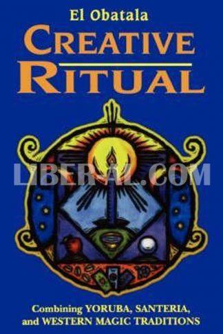 Creative Ritual: Combining Yoruba, Santeria and Western Magic Traditions (Revised)