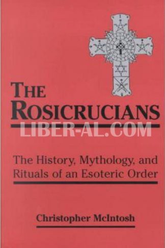 Rosicrucians: The History, Mythology, and Rituals of an Esoteric Order (Revised)