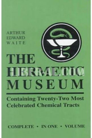 Hermetic Museum: Containing Twenty-Two Most Celebrated Chemical Tracts