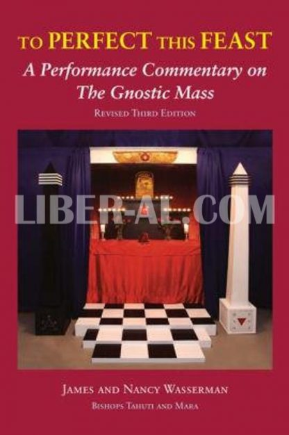 To Perfect This Feast: A Performance Commentary on the Gnostic Mass (Revised Third Edition) (Third Edition, Revised)