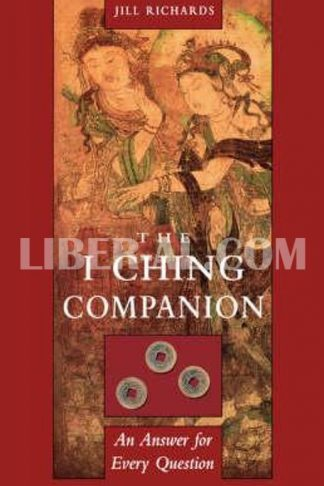 I Ching Companion: An Answer to Every Question