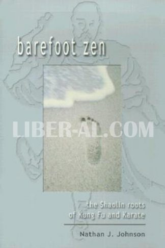 Barefoot Zen: The Shaolin Roots of Kung Fu and Karate
