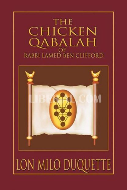 Chicken Qabalah of Rabbi Lamed Ben Clifford: Dilettante's Guide to What You Do and Do Not Know to Become a Qabalist