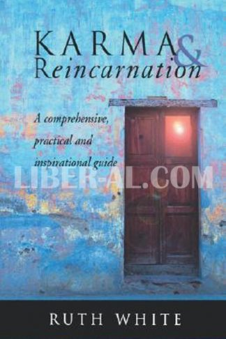 Karma & Reincarnation: A Comprehensive, Practical and Inspirational Guide