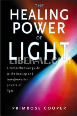 Healing Power of Light: A Comprehensive Guide to the Healing and Transformative Power of Light