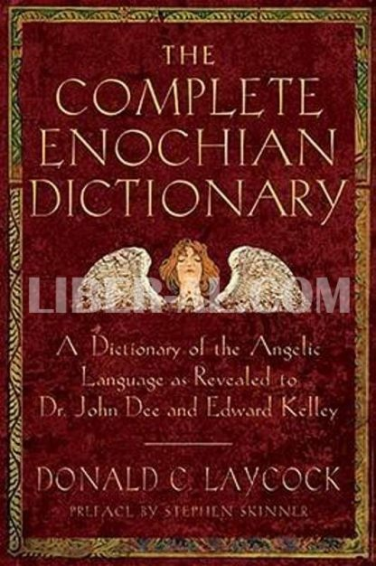 Complete Enochian Dictionary: A Dictionary of the Angelic Language as Revealed to Dr. John Dee and Edward Kelley