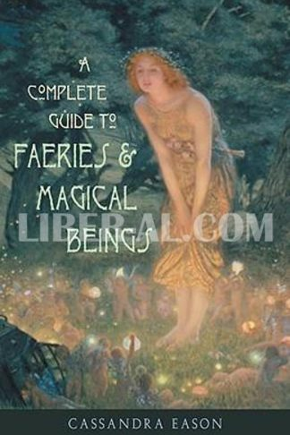 Complete Guide to Faeries & Magical Beings: Explore the Mystical Realm of the Little People