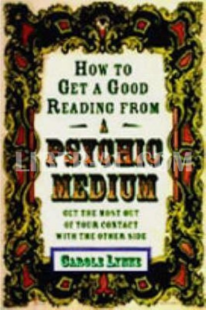 How to Get a Good Reading from a Psychic Medium: Get the Most Out of Your Contact with the Other Side