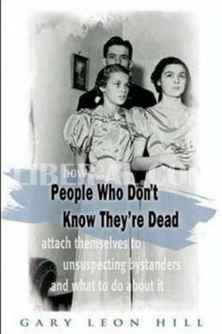 People Who Don't Know They're Dead: How They Attach Themselves to Unsuspecting Bystanders and What to Do about It