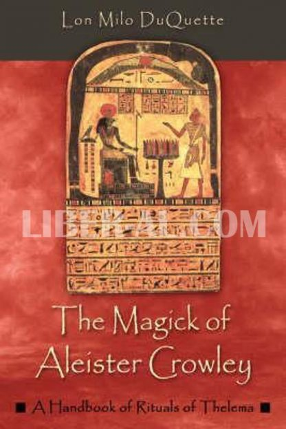 Magick of Aleister Crowley: A Handbook of the Rituals of Thelema (Revised)