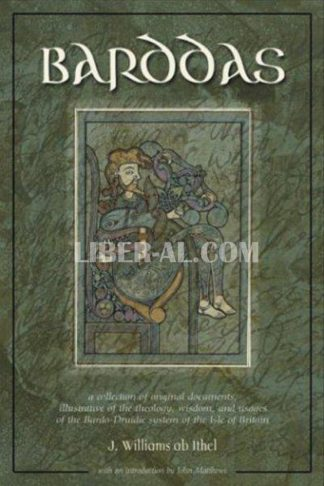 The Barddas of Iolo Morganwg: A Collection of Original Documents, Illustrative of the Theology, Wisdom, and Usages of the Bardo-Druidic System of th
