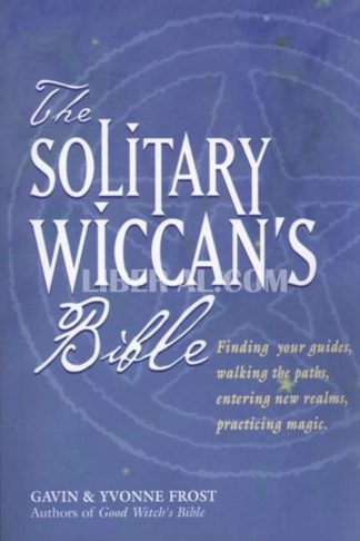 The Solitary Wiccan's Bible
