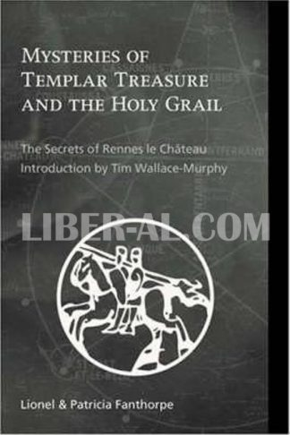 Mysteries of Templar Treasure & the Holy Grail: The Secrets of Rennes Le Chateau