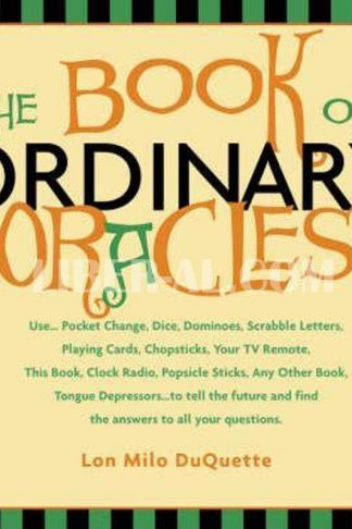 Book of Ordinary Oracles: Use Pocket Change, Popsicle Sticks, a TV Remote, This Book, and More to Predict the Furure and Answer Your Questions