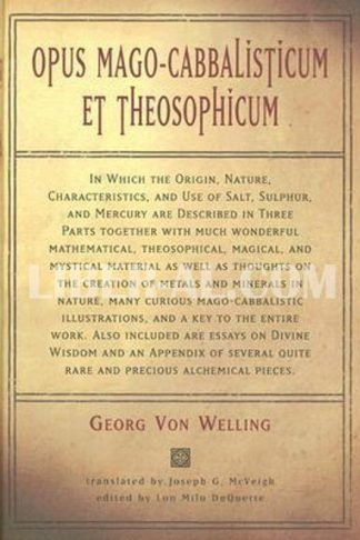 Opus Magocabbalisticum Et Theosophicum: In Which the Origin, Nature, Characteristics, and Use of Salt, Sulfur and Mercury Are Described in Three Parts