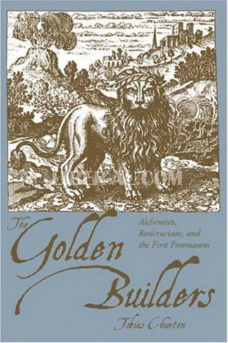 Golden Builders: Alchemists, Rosicrucians, First Freemasons (Revised)