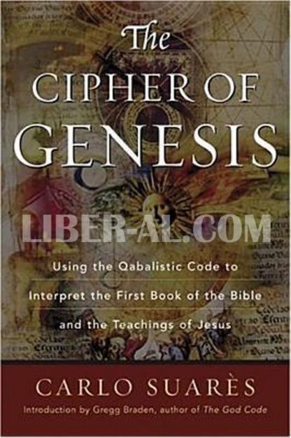 Cipher of Genesis: Using the Qabalistic Code to Interpret the First Book of the Bible and the Teachings of Jesus