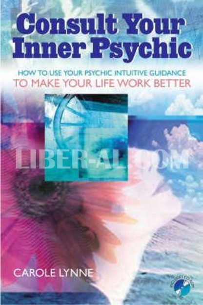 Consult Your Inner Psychic: How to Use Intuitive Guidance to Make Your Life Work Better