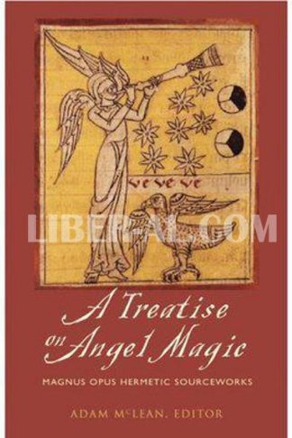 Treatise on Angel Magic: Magnum Opus Hermetic Sourceworks