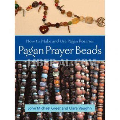 Pagan Prayer Beads: Magic and Meditation with Pagan Rosaries