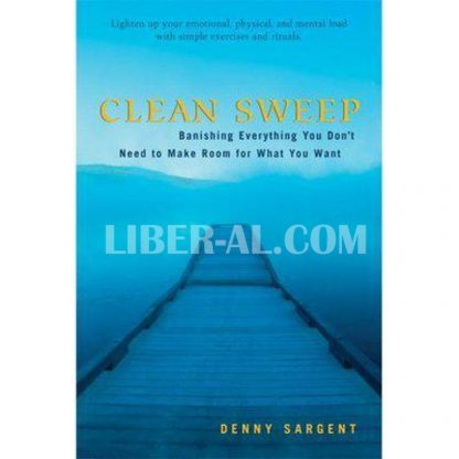 Clean Sweep: Banishing Everything You Don't Need to Make Room for What You Want