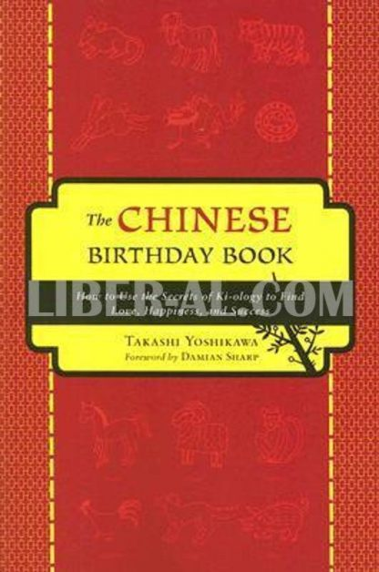 Chinese Birthday Book: How to Use the Secrets of Kiology to Find Love, Happiness and Success