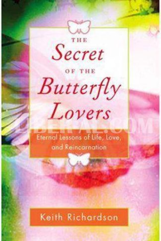 Secret of the Butterfly Lovers: Eternal Lessons of Life, Love, and Reincarnation