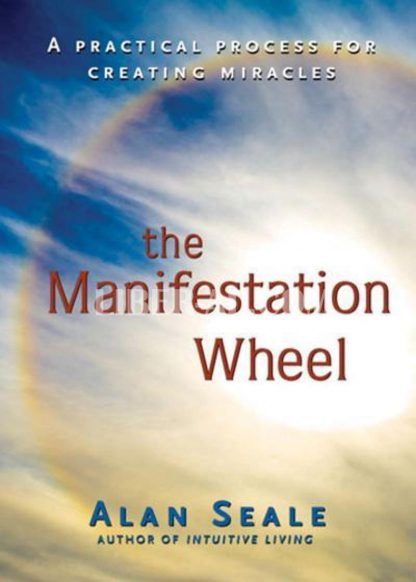 Manifestation Wheel: A Practical Process for Creating Miracles