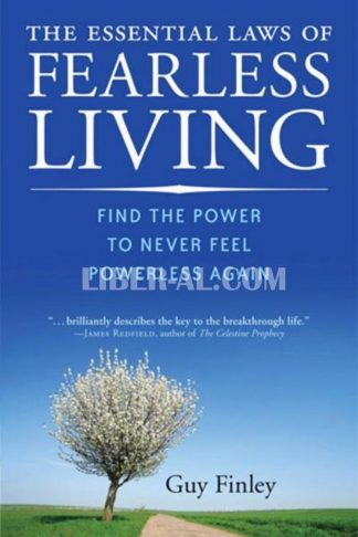 Essential Laws of Fearless Living: Find the Power to Never Feel Powerless Again