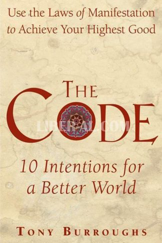 Code: Use the Laws of Manifestation to Achieve Your Highest Good