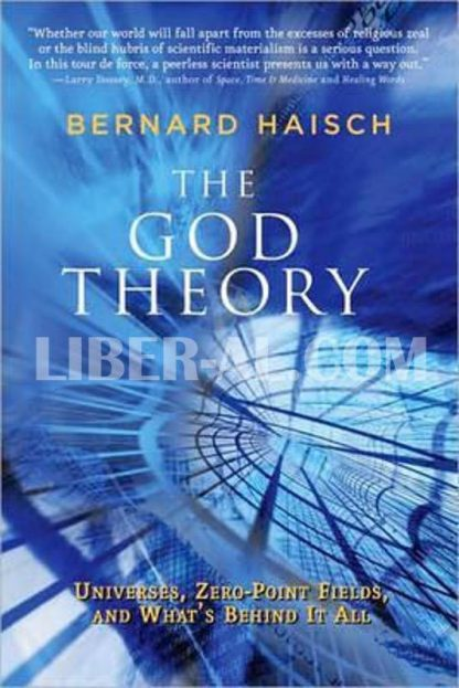 The God Theory, the: Universes, Zero-Point Fields, and What's Behind It All