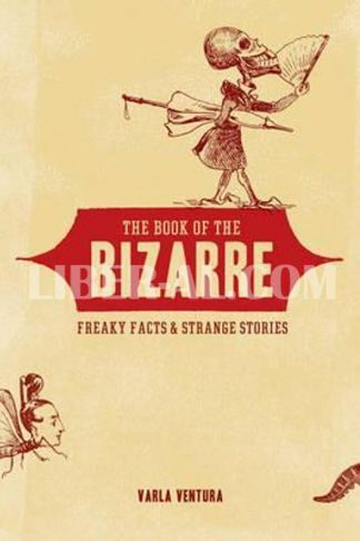 Book of the Bizarre: Freaky Facts and Strange Stories