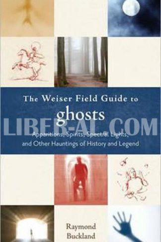Weiser Field Guide to Ghosts: Apparitions, Spirits, Spectral Lights and Other Hauntings of History and Legend