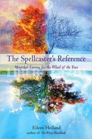 Spellcaster's Reference: Magickal Timing for the Wheel of the Year