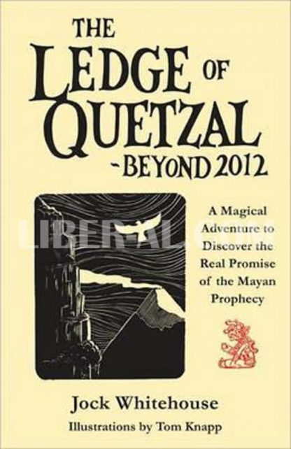 Ledge of Quetzal, Beyond 2012: A Magical Adventure to Discover the Real Promise of the Mayan Prophecy