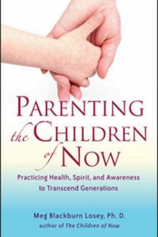 Parenting the Children of Now: Practicing Health, Spirit, and Awareness to Transcend Generations