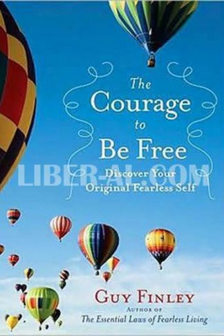 Courage to Be Free: Discover Your Original Fearless Self