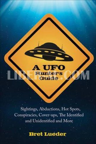 UFO Hunter's Guide: Sightings, Abductions, Hot Spots, Conspiracies, Coverups, the Identified and Unidentified, and More