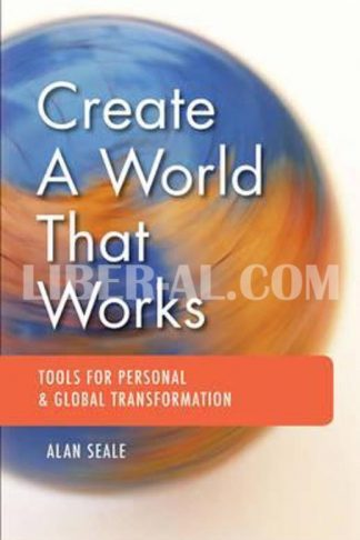 Create a World That Works: Tools for Personal & Global Transformation