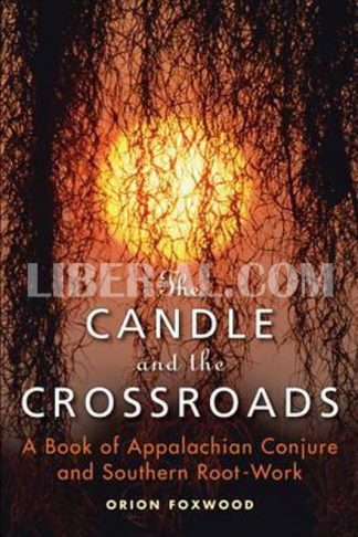 Candle and the Crossroads: A Book of Appalachian Conjure and Southern Rootwork