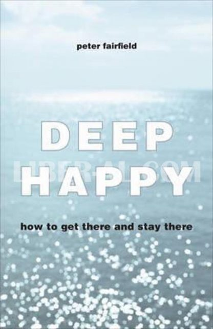 Deep Happy: How to Get There and Always Find Your Way Back