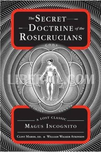 Secret Doctrine of the Rosicrucians: A Lost Classic by Magus Incognito
