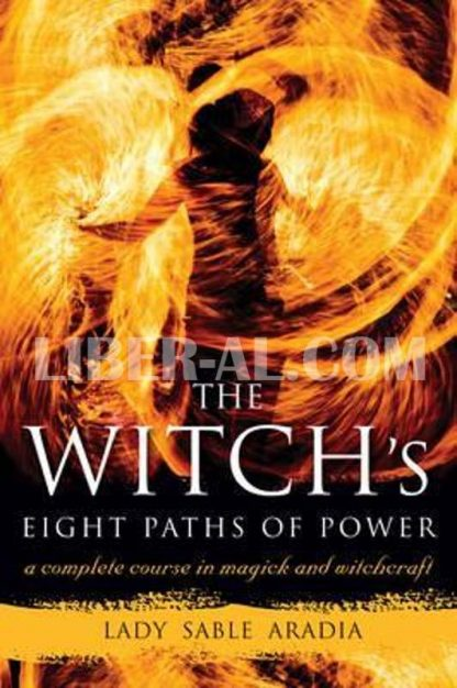 Witch's Eight Paths of Power: A Complete Course in Magick and Witchcraft