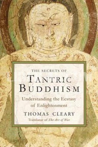 Secrets of Tantric Buddhism: Understanding the Ecstasy of Enlightenment