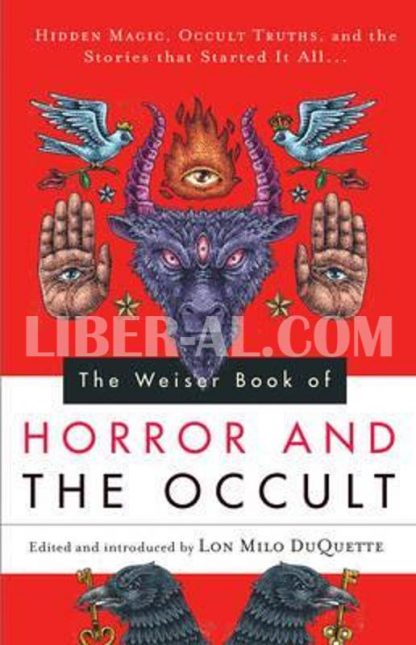 Weiser Book of Horror and the Occult: Hidden Magic, Occult Truths, and the Stories That Started It All